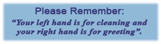 "Please Remember: ""Your left hand is for cleaning and your right hand is for greeting""."